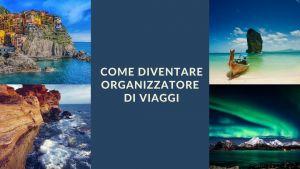 Come diventare organizzatore di viaggi